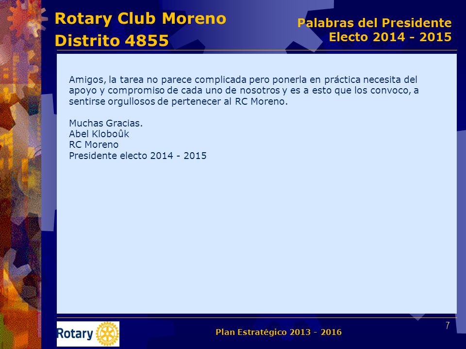 Rotary Club Moreno Distrito 4855 Al inicio del período actual éramos 18 socios.