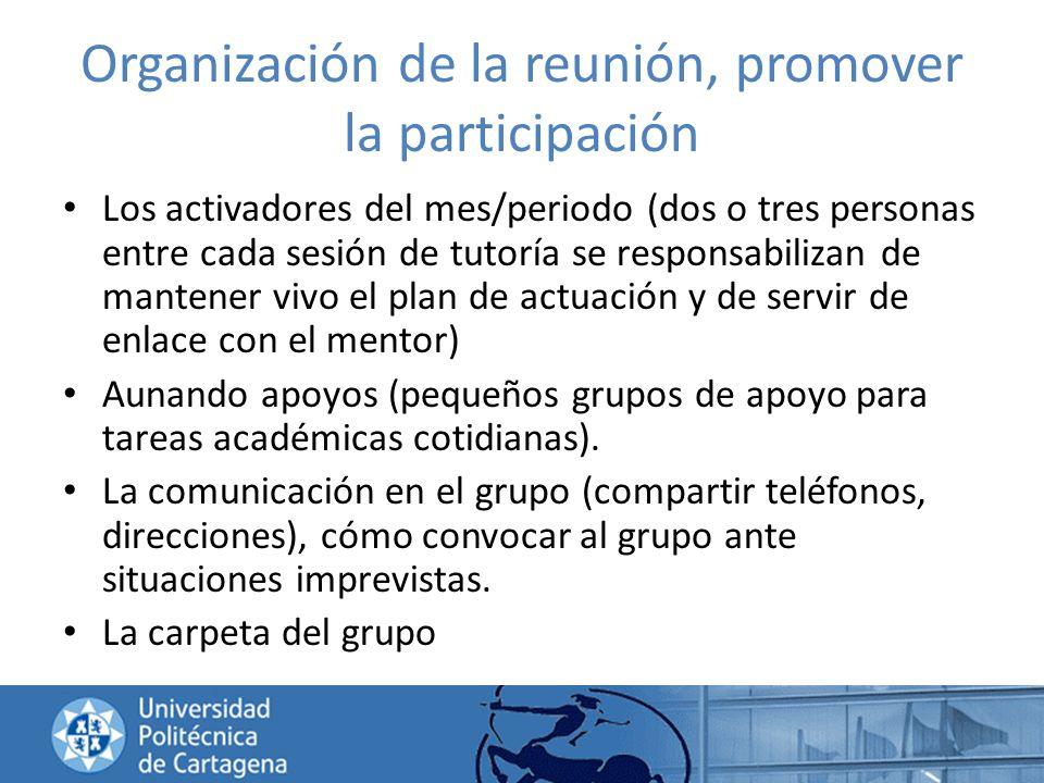 Organización de la reunión, promover la participación Los activadores del mes/periodo (dos o tres personas entre cada sesión de tutoría se responsabil