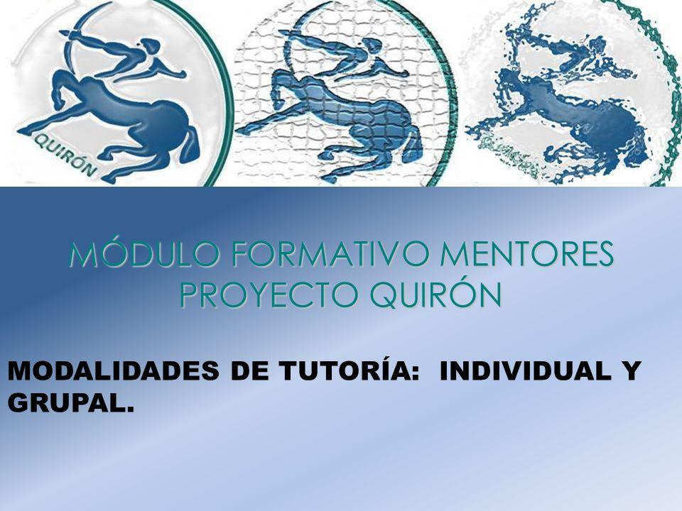 MÓDULO FORMATIVO MENTORES PROYECTO QUIRÓN MODALIDADES DE TUTORÍA: INDIVIDUAL Y GRUPAL.