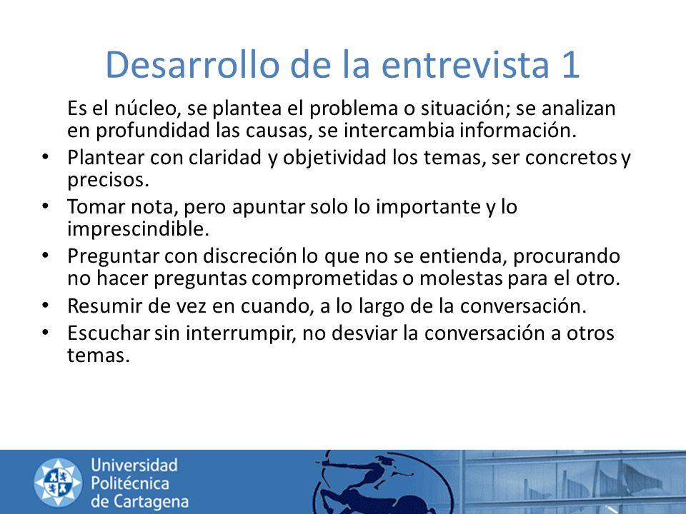 Desarrollo de la entrevista 1 Es el núcleo, se plantea el problema o situación; se analizan en profundidad las causas, se intercambia información. Pla