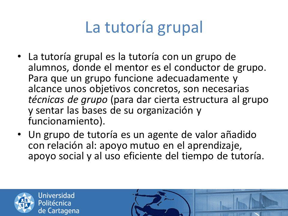La tutoría grupal La tutoría grupal es la tutoría con un grupo de alumnos, donde el mentor es el conductor de grupo. Para que un grupo funcione adecua