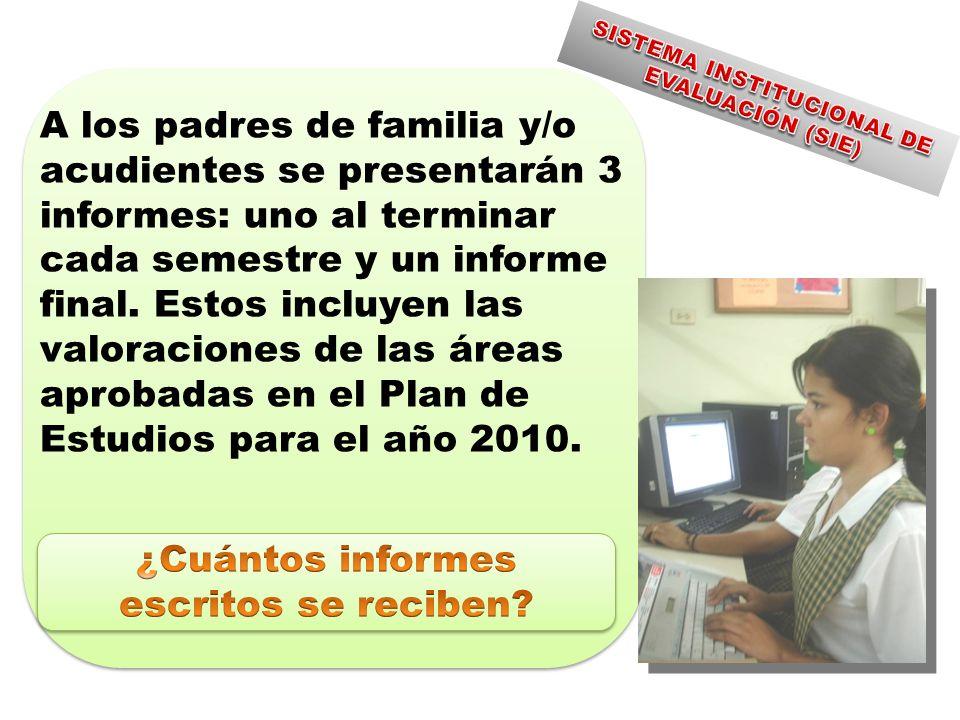 A los padres de familia y/o acudientes se presentarán 3 informes: uno al terminar cada semestre y un informe final.