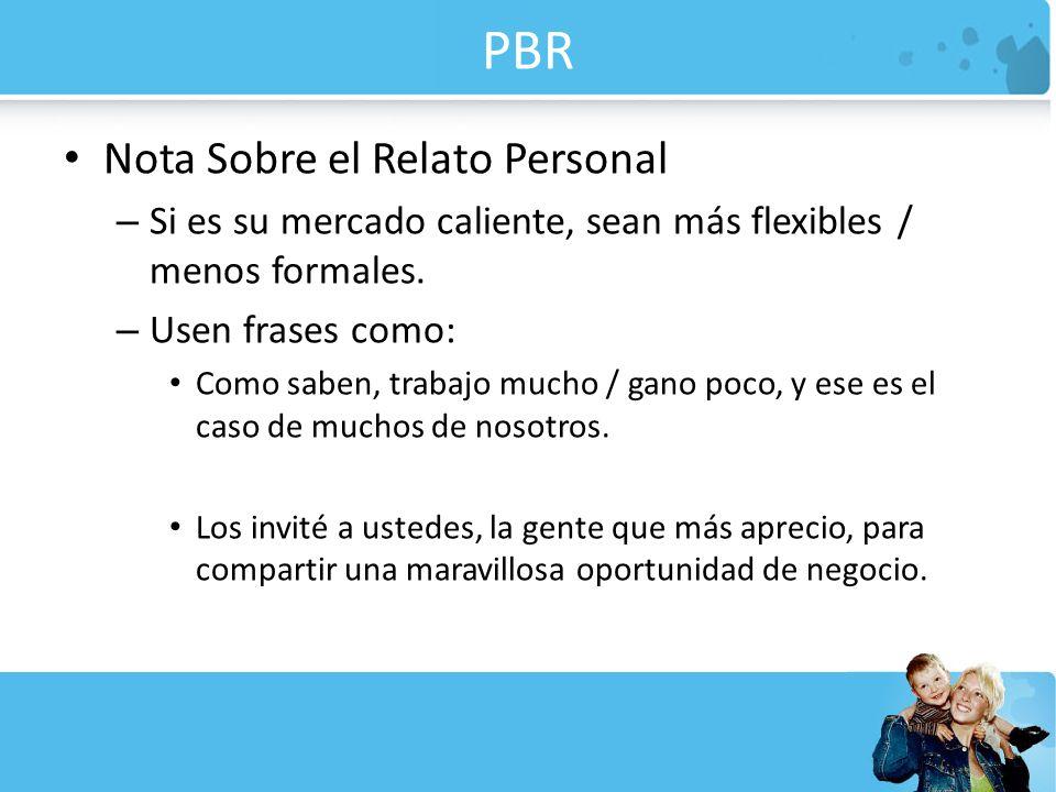 PBR Nota Sobre el Relato Personal – Si es su mercado caliente, sean más flexibles / menos formales. – Usen frases como: Como saben, trabajo mucho / ga