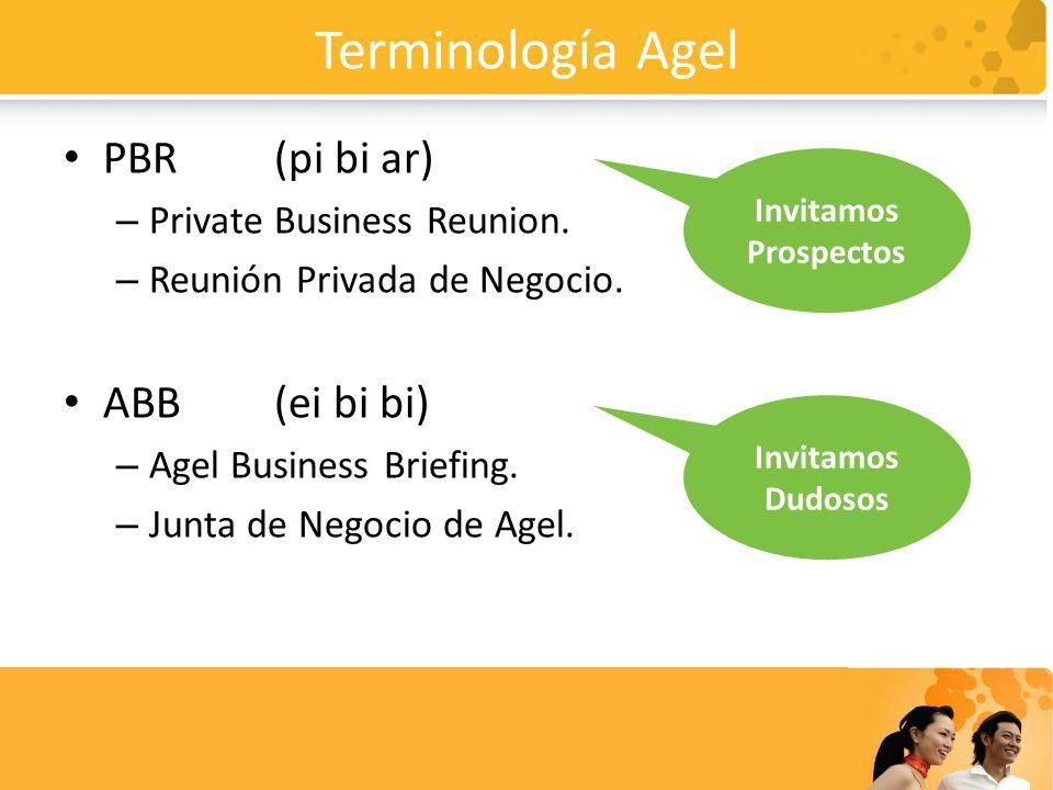 Terminología Agel PBR (pi bi ar) – Private Business Reunion. – Reunión Privada de Negocio. ABB(ei bi bi) – Agel Business Briefing. – Junta de Negocio