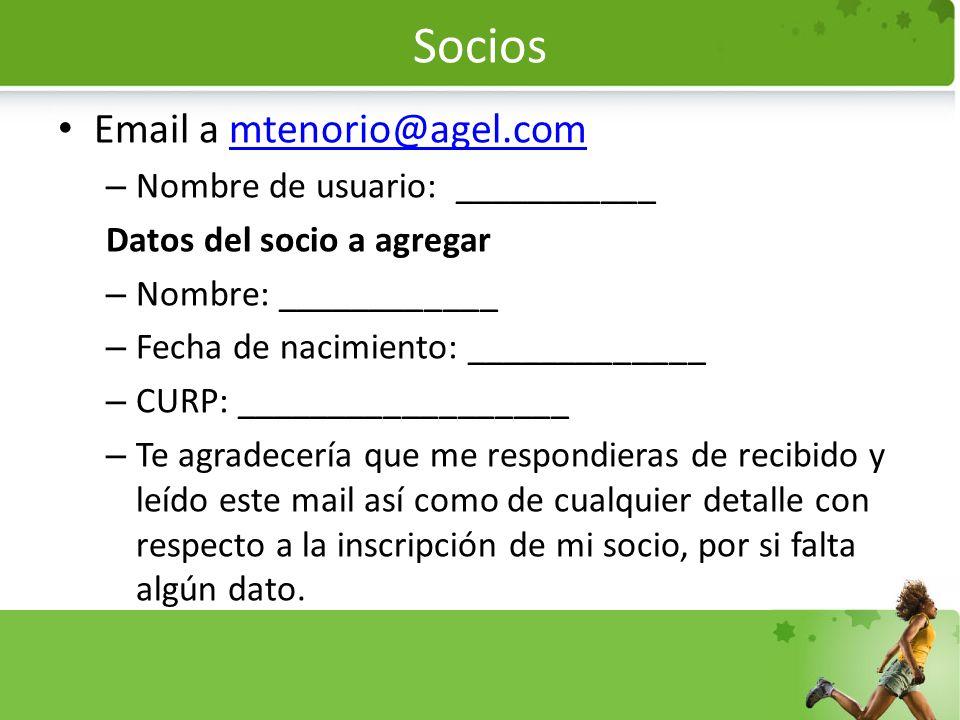 Socios Email a mtenorio@agel.commtenorio@agel.com – Nombre de usuario: ___________ Datos del socio a agregar – Nombre: ____________ – Fecha de nacimie