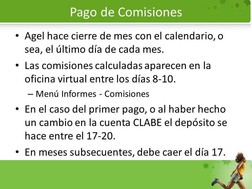 Pago de Comisiones Agel hace cierre de mes con el calendario, o sea, el último día de cada mes. Las comisiones calculadas aparecen en la oficina virtu