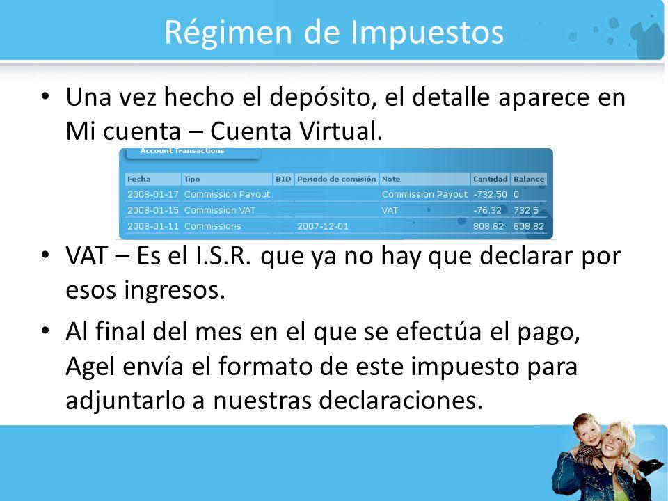 Régimen de Impuestos Una vez hecho el depósito, el detalle aparece en Mi cuenta – Cuenta Virtual. VAT – Es el I.S.R. que ya no hay que declarar por es