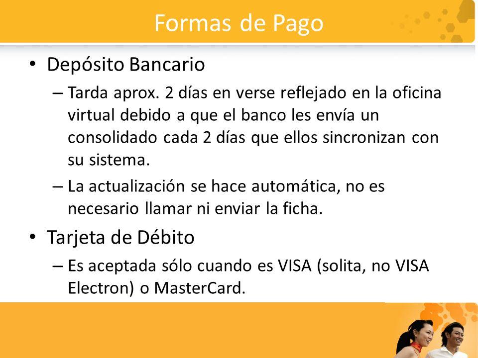 Formas de Pago Depósito Bancario – Tarda aprox. 2 días en verse reflejado en la oficina virtual debido a que el banco les envía un consolidado cada 2
