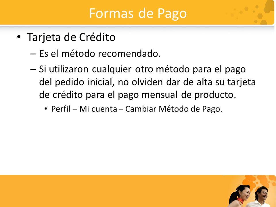 Formas de Pago Tarjeta de Crédito – Es el método recomendado. – Si utilizaron cualquier otro método para el pago del pedido inicial, no olviden dar de