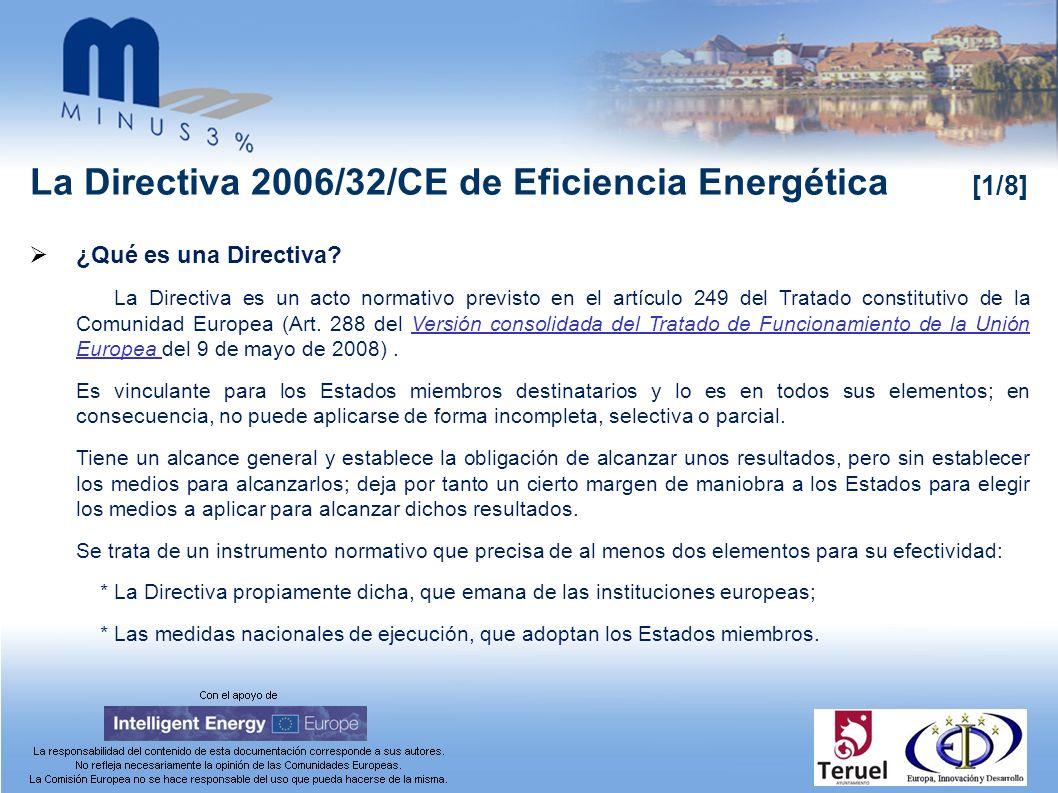 La Directiva 2006/32/CE de Eficiencia Energética [1/8] ¿Qué es una Directiva? La Directiva es un acto normativo previsto en el artículo 249 del Tratad