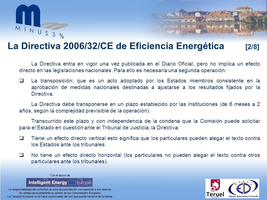 La Directiva 2006/32/CE de Eficiencia Energética [2/8] La Directiva entra en vigor una vez publicada en el Diario Oficial, pero no implica un efecto directo en las legislaciones nacionales.