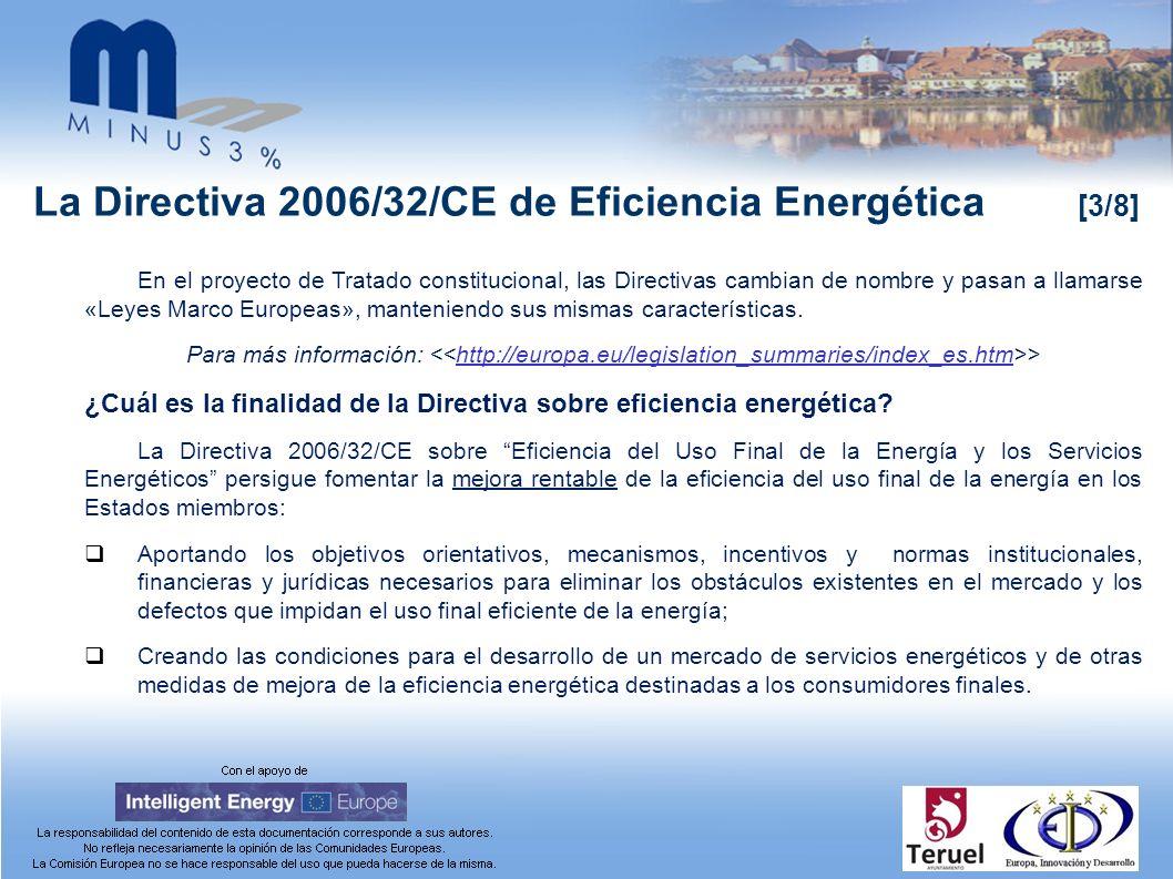 La Directiva 2006/32/CE de Eficiencia Energética [3/8] En el proyecto de Tratado constitucional, las Directivas cambian de nombre y pasan a llamarse «Leyes Marco Europeas», manteniendo sus mismas características.