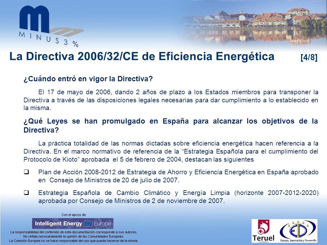 La Directiva 2006/32/CE de Eficiencia Energética [4/8] ¿Cuándo entró en vigor la Directiva? El 17 de mayo de 2006, dando 2 años de plazo a los Estados