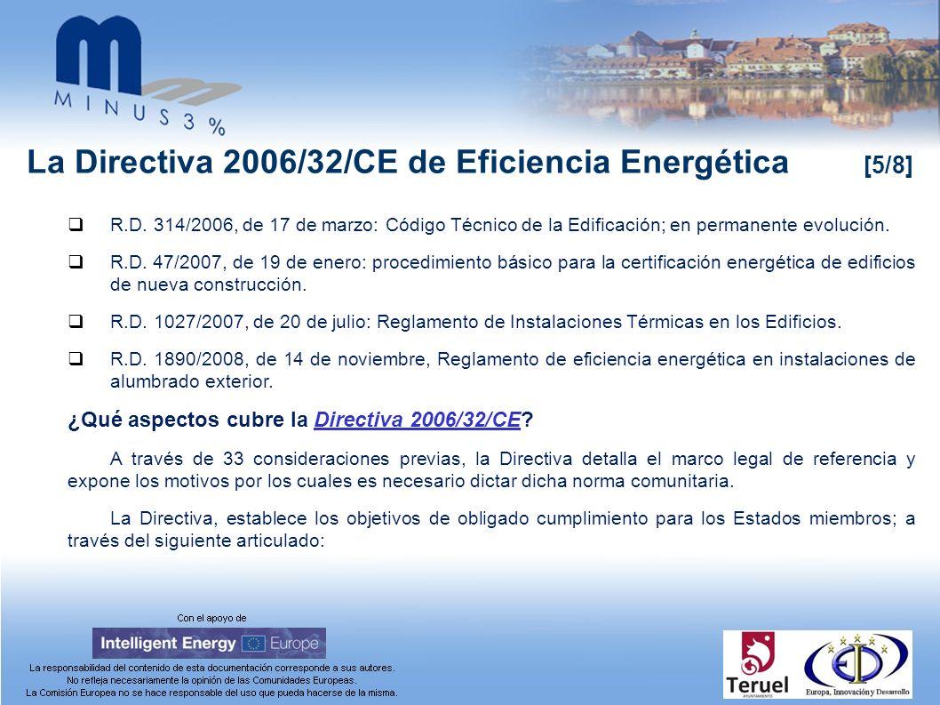 La Directiva 2006/32/CE de Eficiencia Energética [5/8] R.D. 314/2006, de 17 de marzo: Código Técnico de la Edificación; en permanente evolución. R.D.