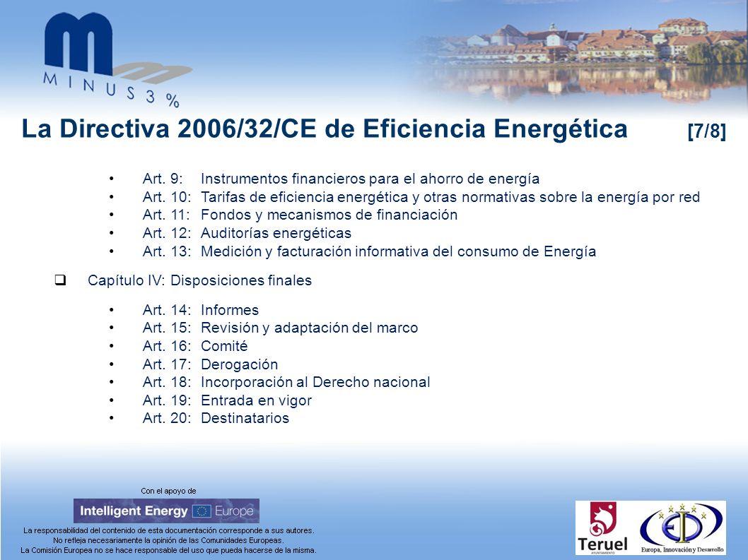 La Directiva 2006/32/CE de Eficiencia Energética [7/8] Art. 9:Instrumentos financieros para el ahorro de energía Art. 10:Tarifas de eficiencia energét