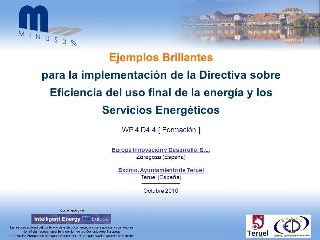 Europa Innovación y Desarrollo, S.L. Zaragoza (España) Excmo. Ayuntamiento de Teruel Teruel (España) Octubre 2010 Ejemplos Brillantes para la implemen