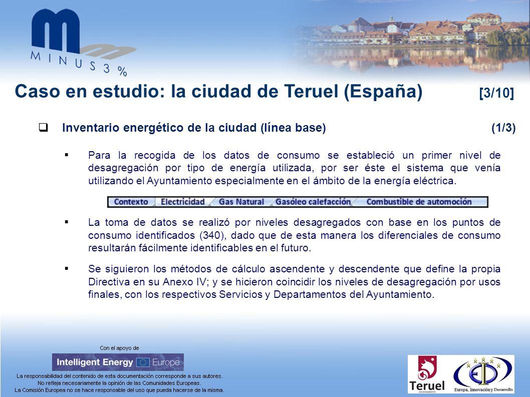 Caso en estudio: la ciudad de Teruel (España) [3/10] Inventario energético de la ciudad (línea base)(1/3) Para la recogida de los datos de consumo se estableció un primer nivel de desagregación por tipo de energía utilizada, por ser éste el sistema que venía utilizando el Ayuntamiento especialmente en el ámbito de la energía eléctrica.