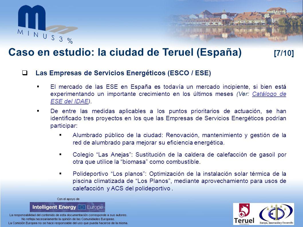 Caso en estudio: la ciudad de Teruel (España) [7/10] Las Empresas de Servicios Energéticos (ESCO / ESE) El mercado de las ESE en España es todavía un