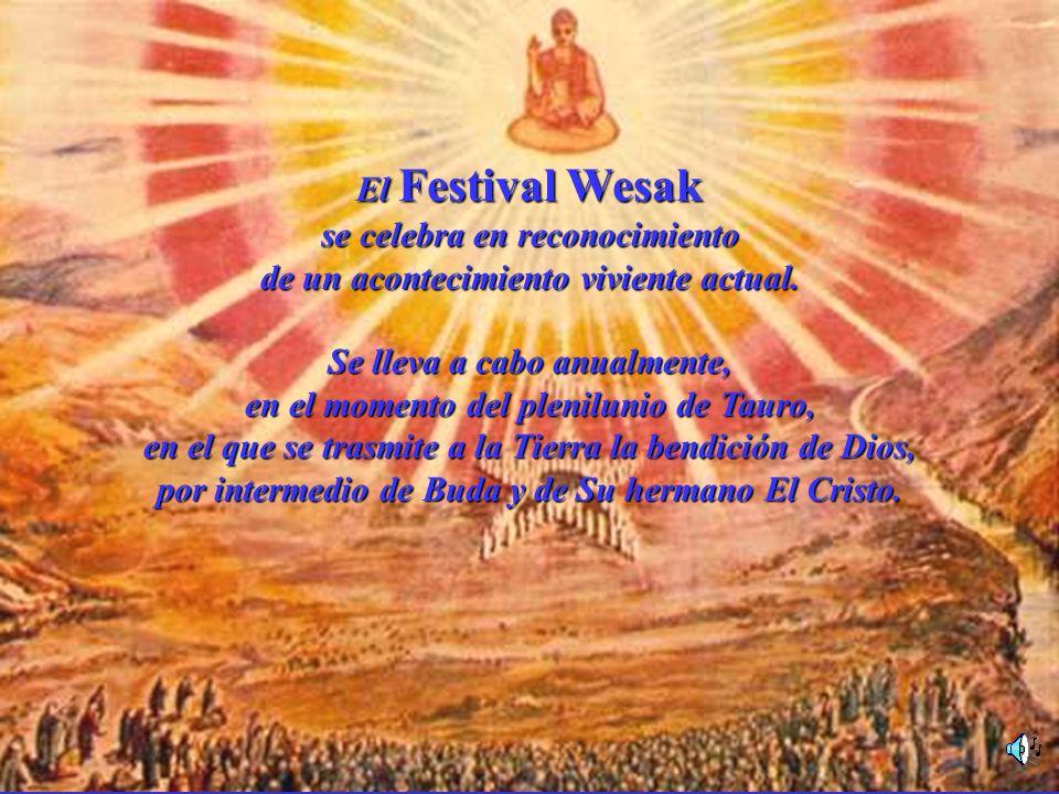 El Festival Wesak se celebra en reconocimiento de un acontecimiento viviente actual. Se lleva a cabo anualmente, en el momento del plenilunio de Tauro
