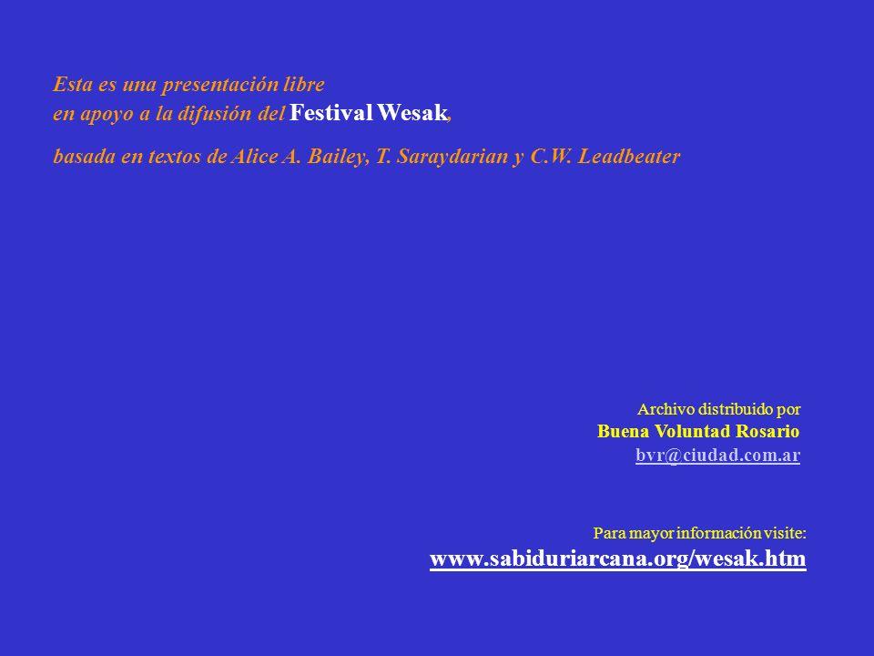 Esta es una presentación libre en apoyo a la difusión del Festival Wesak, basada en textos de Alice A. Bailey, T. Saraydarian y C.W. Leadbeater Para m