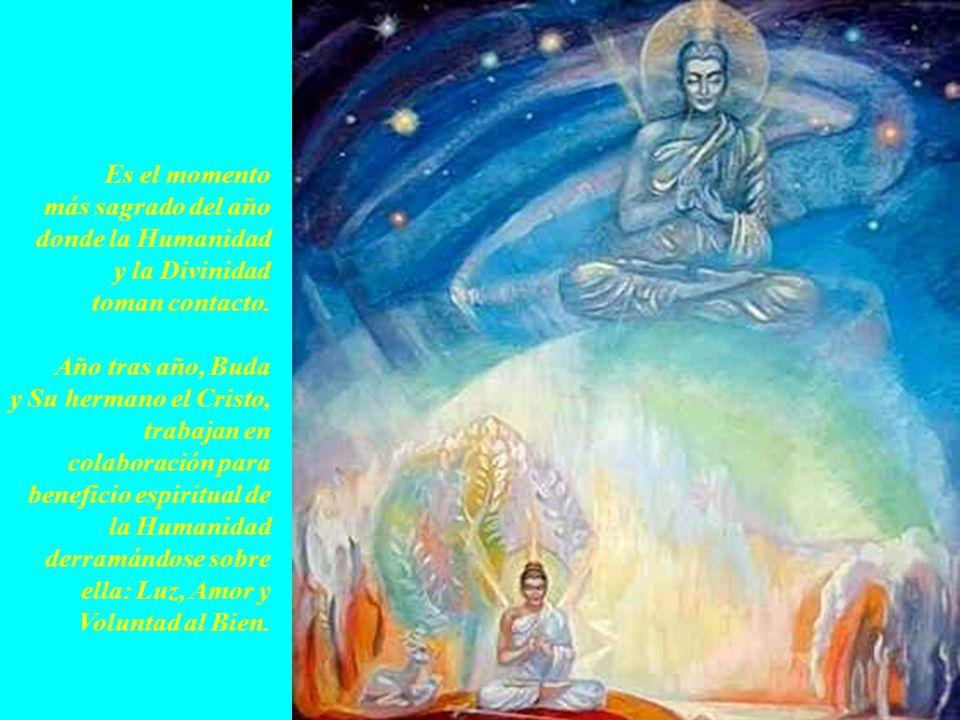 Es el momento más sagrado del año donde la Humanidad y la Divinidad toman contacto. Año tras año, Buda y Su hermano el Cristo, trabajan en colaboració