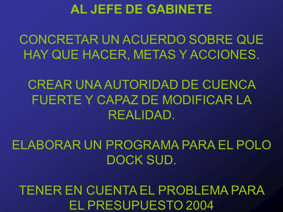 AL JEFE DE GABINETE CONCRETAR UN ACUERDO SOBRE QUE HAY QUE HACER, METAS Y ACCIONES.