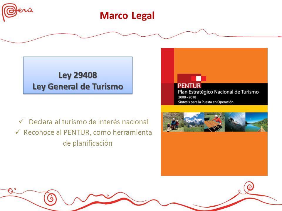 Marco Legal Ley 29408 Ley General de Turismo Ley 29408 Ley General de Turismo Declara al turismo de interés nacional Reconoce al PENTUR, como herramie