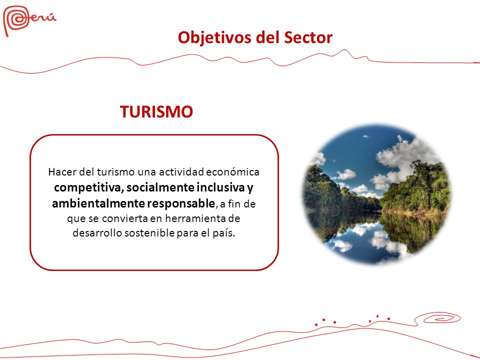 Hacer del turismo una actividad económica competitiva, socialmente inclusiva y ambientalmente responsable, a fin de que se convierta en herramienta de