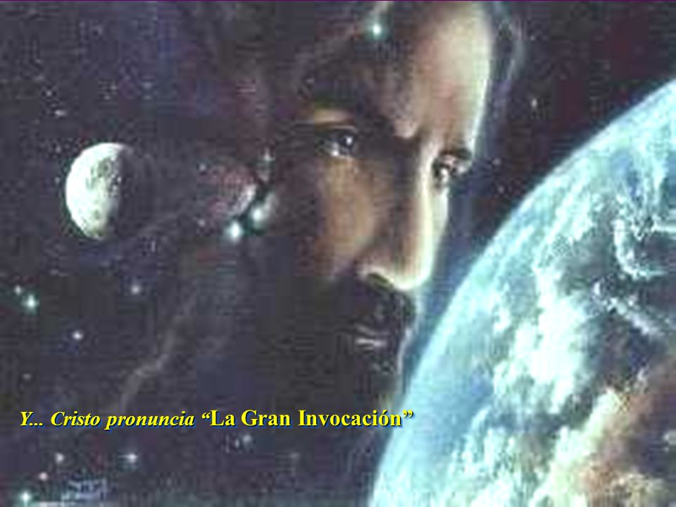 Y... Cristo pronuncia La Gran Invocación Y... Cristo pronuncia pronuncia La La Gran Invocación