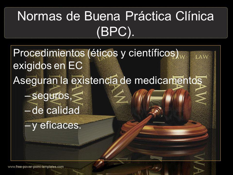 Procedimientos (éticos y científicos) exigidos en EC Aseguran la existencia de medicamentos –seguros, –de calidad –y eficaces. Normas de Buena Práctic
