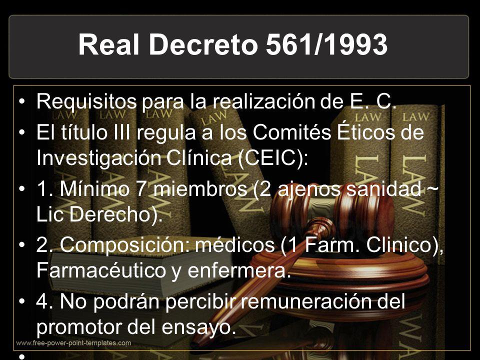 Real Decreto 561/1993 Requisitos para la realización de E. C. El título III regula a los Comités Éticos de Investigación Clínica (CEIC): 1. Mínimo 7 m