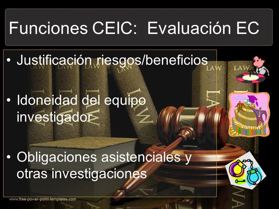 Funciones CEIC: Evaluación EC Justificación riesgos/beneficios Idoneidad del equipo investigador Obligaciones asistenciales y otras investigaciones