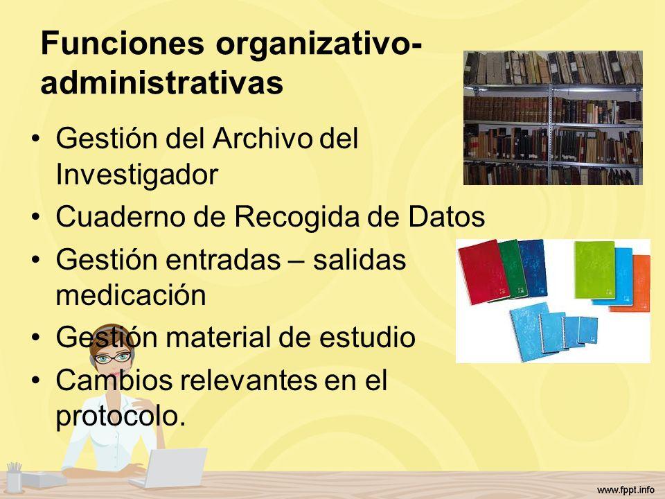 Funciones organizativo- administrativas Gestión del Archivo del Investigador Cuaderno de Recogida de Datos Gestión entradas – salidas medicación Gesti
