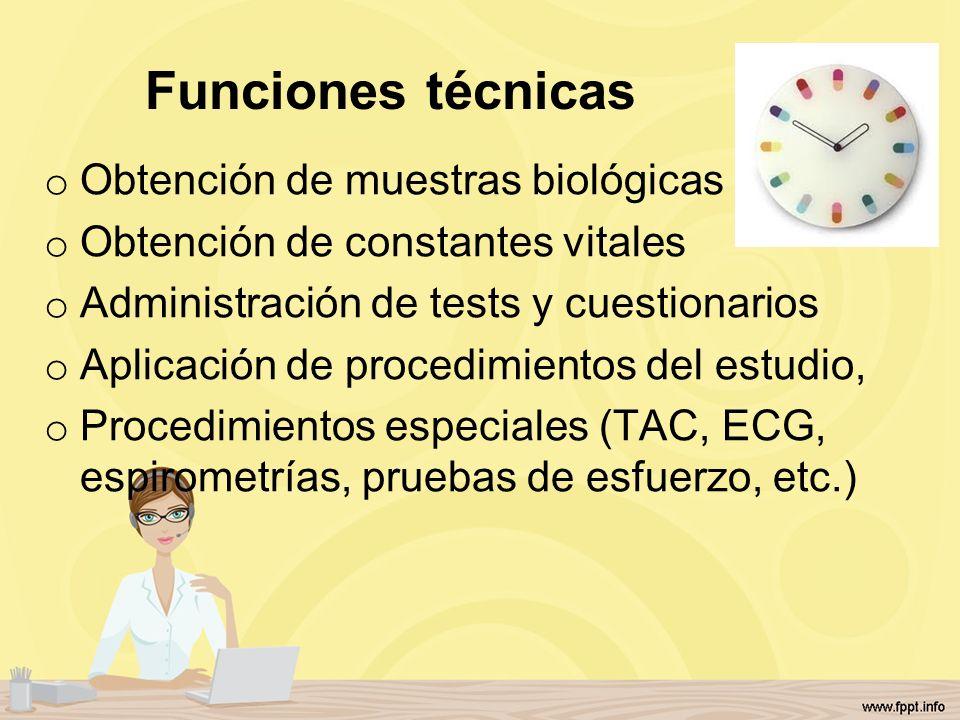 Funciones técnicas o Obtención de muestras biológicas o Obtención de constantes vitales o Administración de tests y cuestionarios o Aplicación de proc