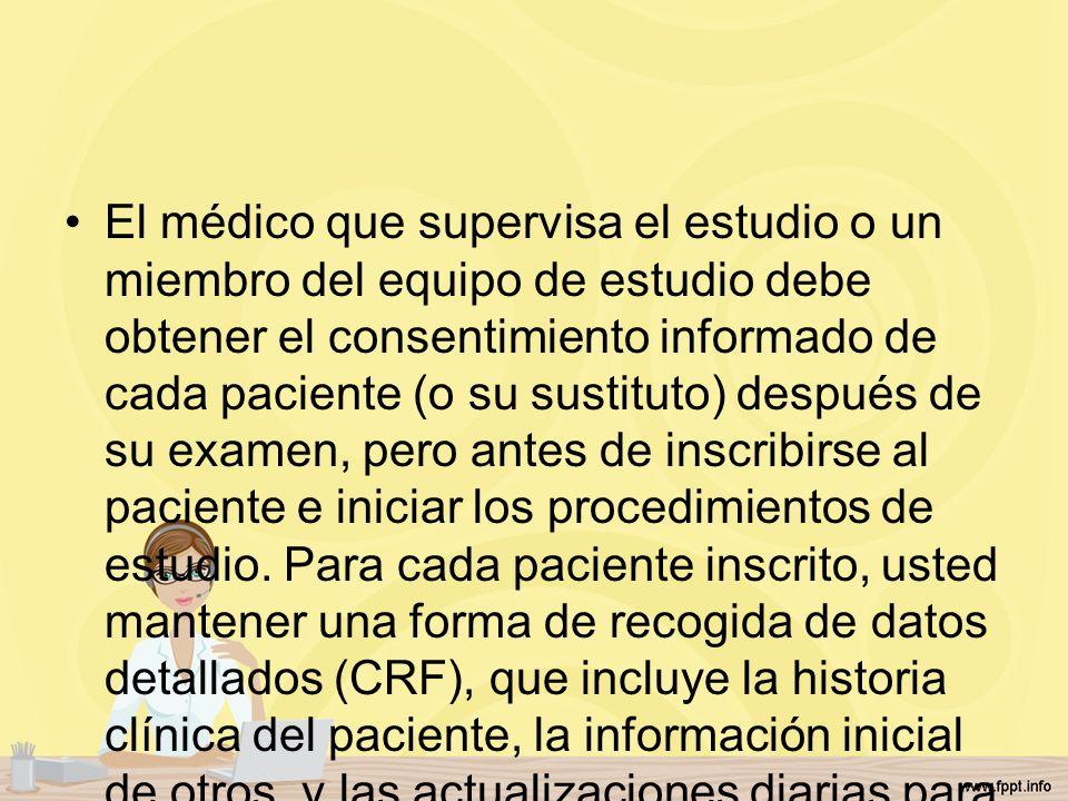 El médico que supervisa el estudio o un miembro del equipo de estudio debe obtener el consentimiento informado de cada paciente (o su sustituto) despu