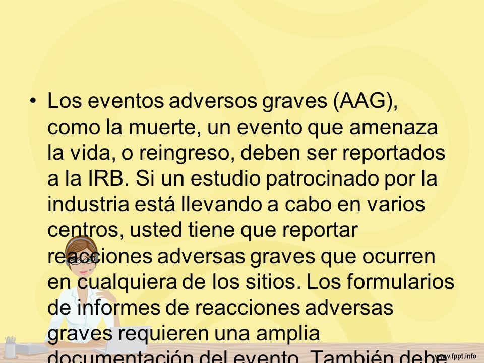 Los eventos adversos graves (AAG), como la muerte, un evento que amenaza la vida, o reingreso, deben ser reportados a la IRB. Si un estudio patrocinad