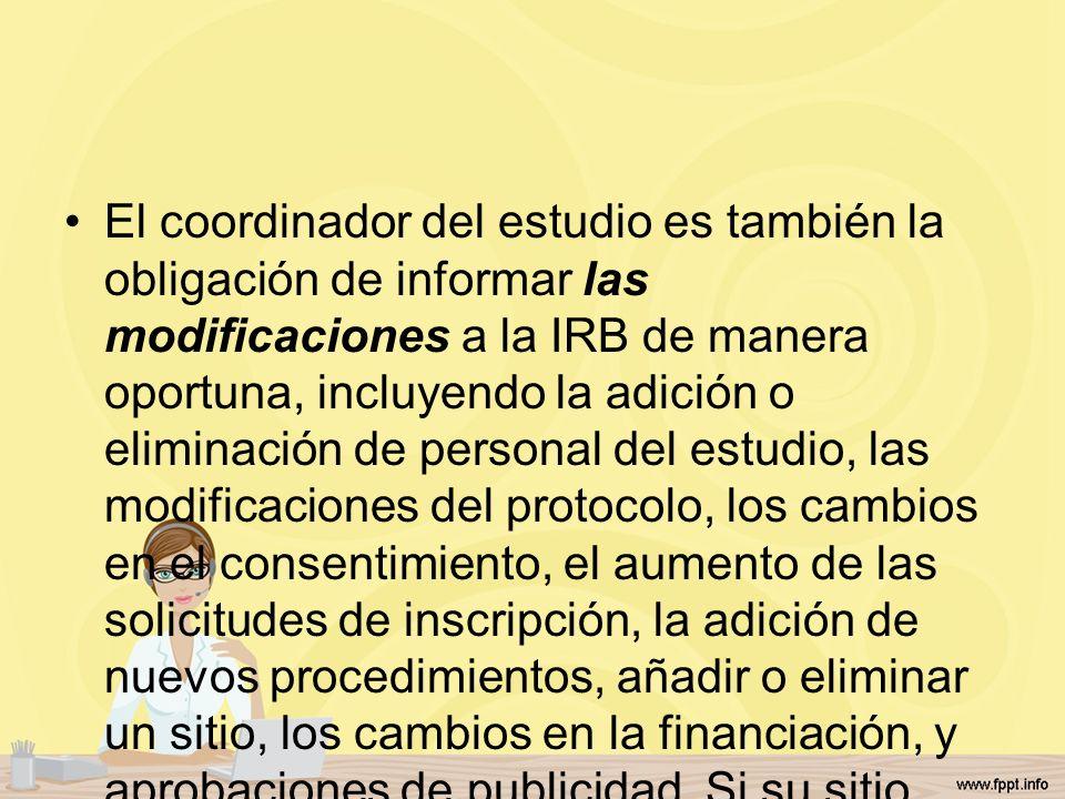 El coordinador del estudio es también la obligación de informar las modificaciones a la IRB de manera oportuna, incluyendo la adición o eliminación de