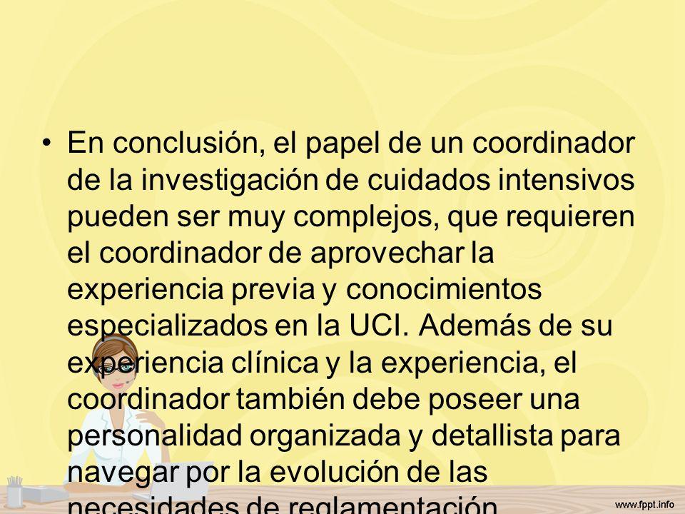 En conclusión, el papel de un coordinador de la investigación de cuidados intensivos pueden ser muy complejos, que requieren el coordinador de aprovec