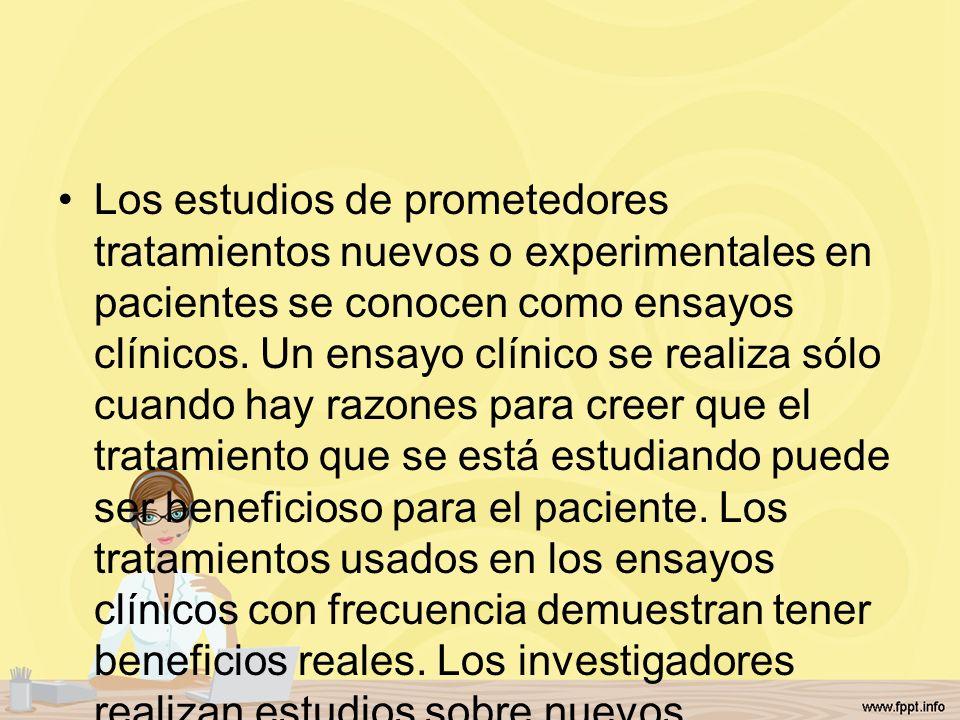 Los estudios de prometedores tratamientos nuevos o experimentales en pacientes se conocen como ensayos clínicos. Un ensayo clínico se realiza sólo cua