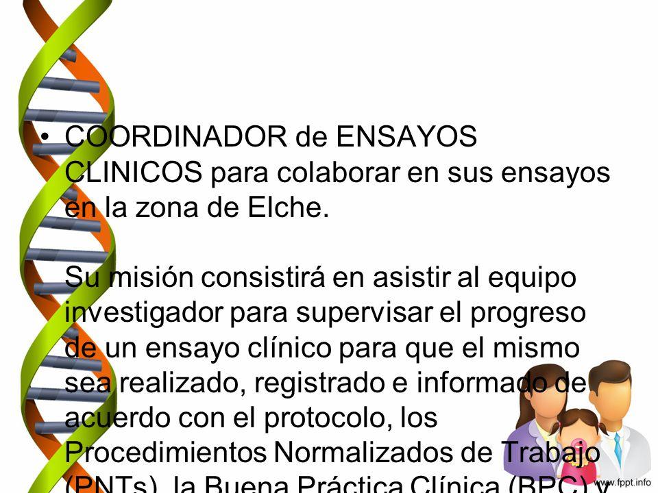 COORDINADOR de ENSAYOS CLINICOS para colaborar en sus ensayos en la zona de Elche. Su misión consistirá en asistir al equipo investigador para supervi