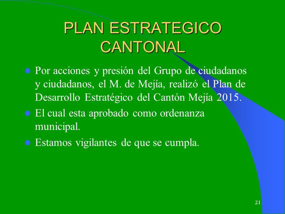 21 PLAN ESTRATEGICO CANTONAL Por acciones y presión del Grupo de ciudadanos y ciudadanos, el M. de Mejía, realizó el Plan de Desarrollo Estratégico de