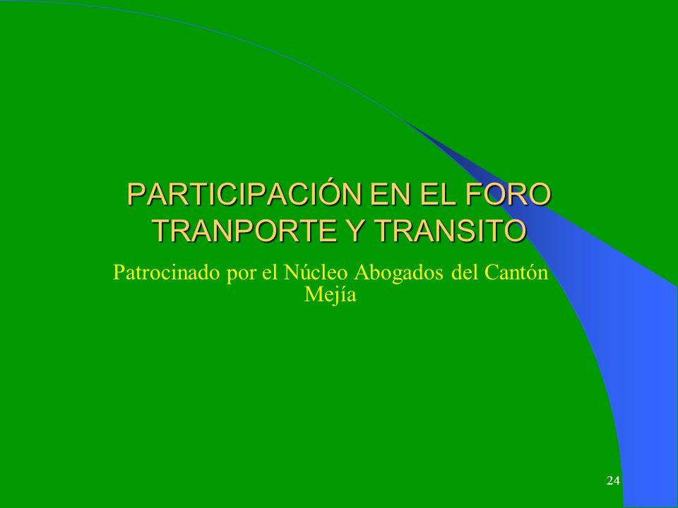 24 PARTICIPACIÓN EN EL FORO TRANPORTE Y TRANSITO Patrocinado por el Núcleo Abogados del Cantón Mejía