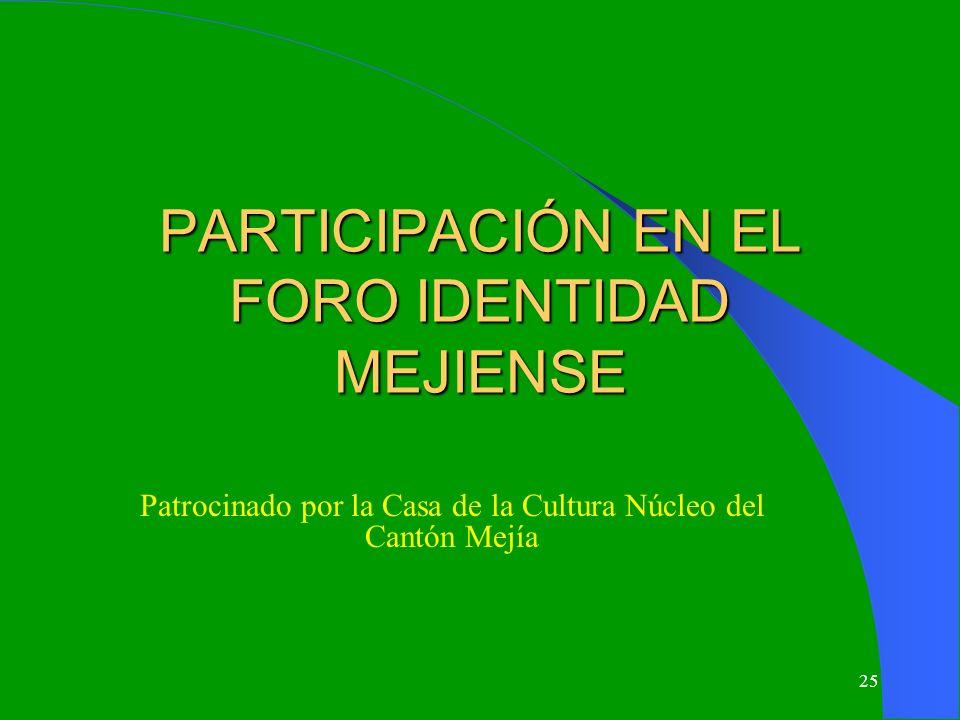 25 PARTICIPACIÓN EN EL FORO IDENTIDAD MEJIENSE Patrocinado por la Casa de la Cultura Núcleo del Cantón Mejía