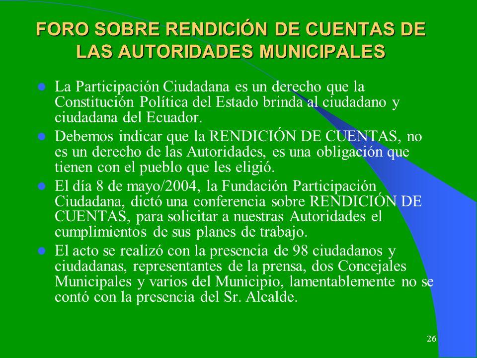 26 FORO SOBRE RENDICIÓN DE CUENTAS DE LAS AUTORIDADES MUNICIPALES La Participación Ciudadana es un derecho que la Constitución Política del Estado bri