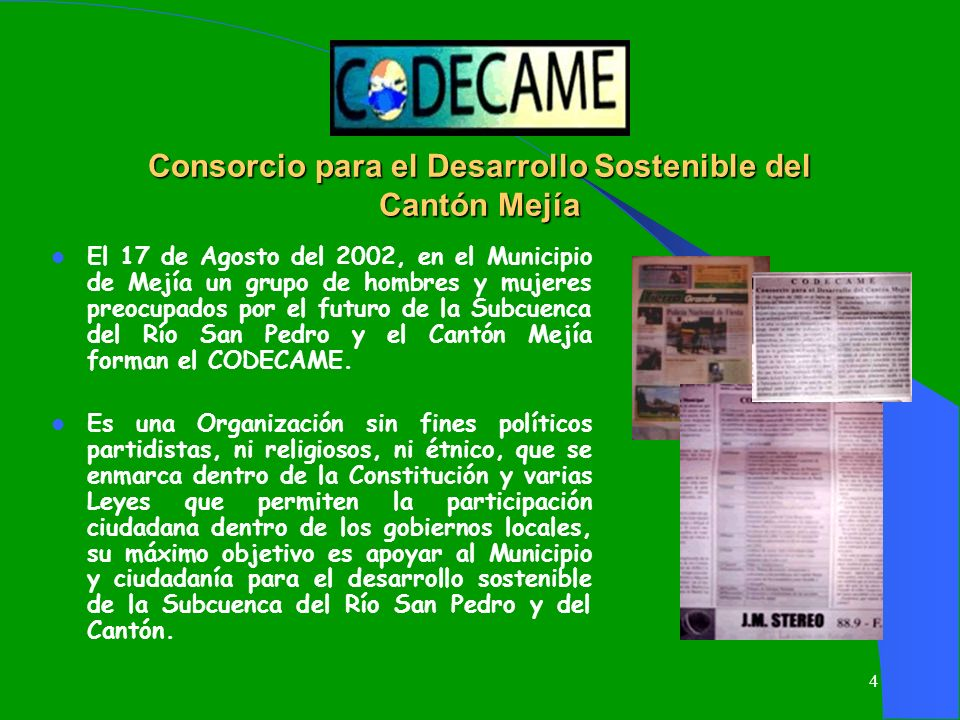 4 El 17 de Agosto del 2002, en el Municipio de Mejía un grupo de hombres y mujeres preocupados por el futuro de la Subcuenca del Río San Pedro y el Ca