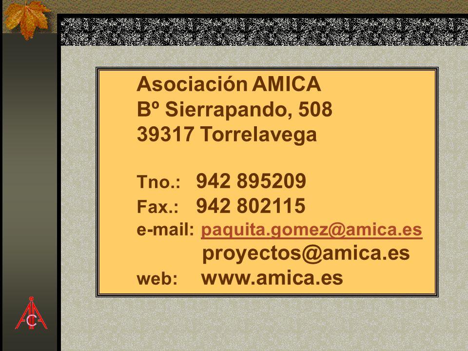 Asociación AMICA Bº Sierrapando, 508 39317 Torrelavega Tno.: 942 895209 Fax.: 942 802115 e-mail: paquita.gomez@amica.espaquita.gomez@amica.es proyecto