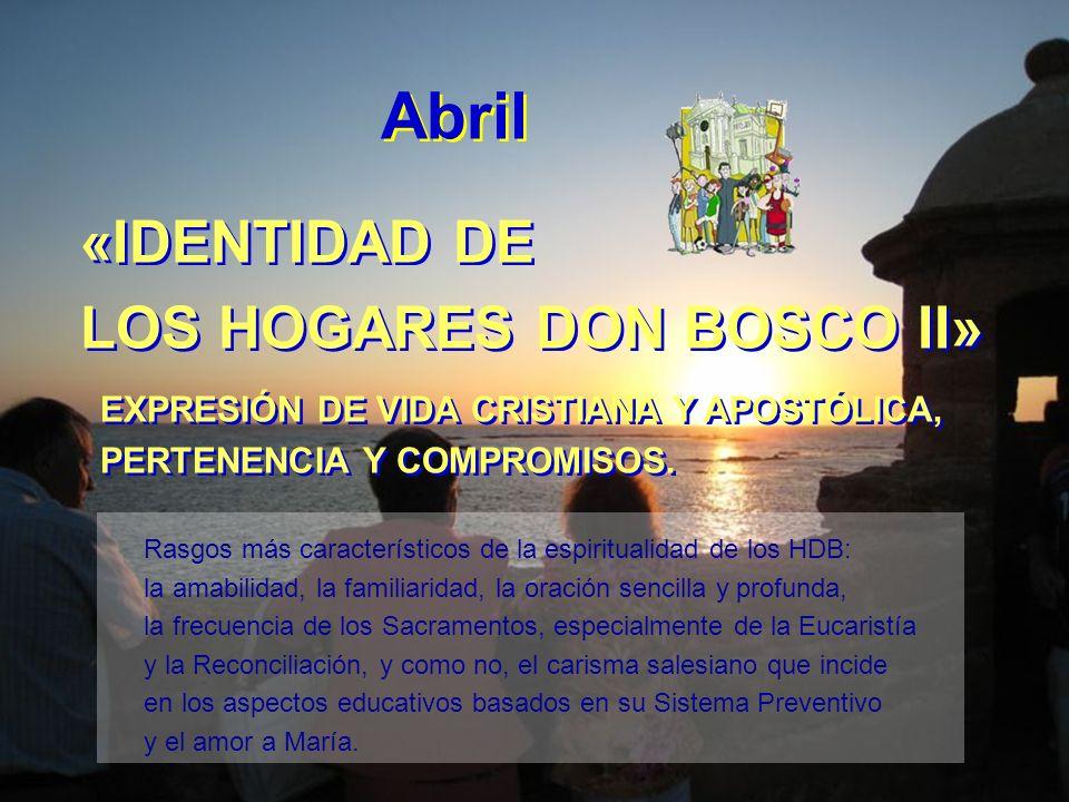 Abril «IDENTIDAD DE LOS HOGARES DON BOSCO II» EXPRESIÓN DE VIDA CRISTIANA Y APOSTÓLICA, PERTENENCIA Y COMPROMISOS.