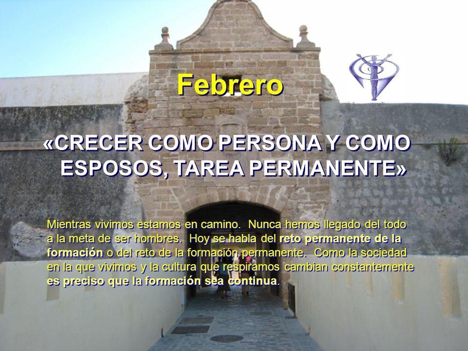Febrero «CRECER COMO PERSONA Y COMO ESPOSOS, TAREA PERMANENTE» «CRECER COMO PERSONA Y COMO ESPOSOS, TAREA PERMANENTE» Mientras vivimos estamos en camino.