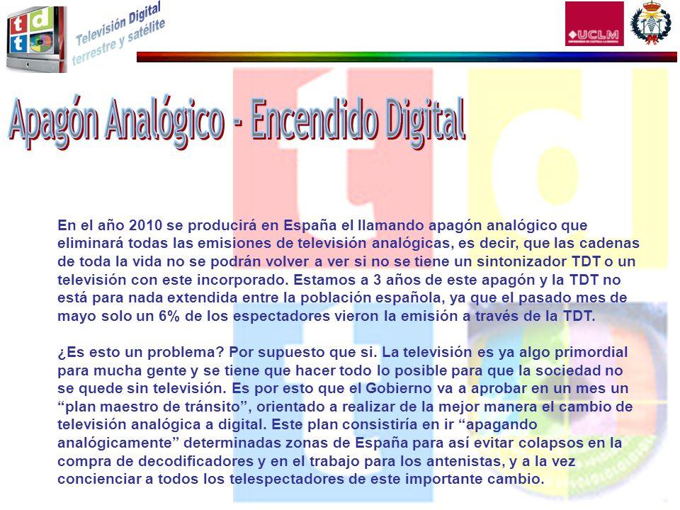 En el año 2010 se producirá en España el llamando apagón analógico que eliminará todas las emisiones de televisión analógicas, es decir, que las caden