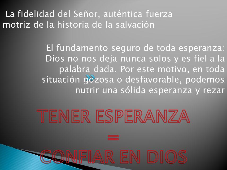 La fidelidad del Señor, auténtica fuerza motriz de la historia de la salvación El fundamento seguro de toda esperanza: Dios no nos deja nunca solos y